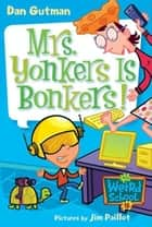 My Weird School #18: Mrs. Yonkers Is Bonkers! ebook by Dan Gutman,Jim Paillot