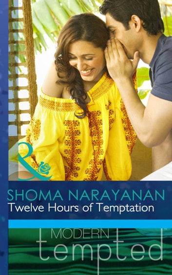 Twelve Hours of Temptation (Mills & Boon Modern Tempted) ebook by Shoma Narayanan