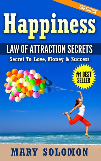 Happiness: Law of Attraction Secrets: Secret To Love; Secret To Money; Secret To Life ebook by Mary Solomon