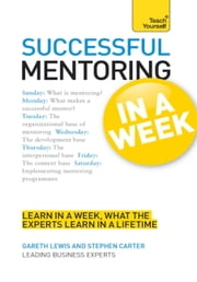 Successful Mentoring in a Week: Teach Yourself ebook by Gareth Lewis,Stephen Carter
