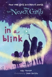 Never Girls #1: In a Blink (Disney: The Never Girls) ebook by Kiki Thorpe,RH Disney