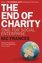 The End of Charity ebook by Nic Frances,Maryrose Cuskelly