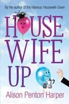 Housewife Up eBook by Alison Penton Harper