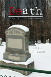 DEATH - THE LONG JOURNEY HOME ebook by Robert Petrowski