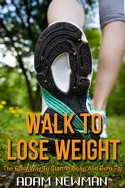 Walk To Lose Weight ebook by Adam Newman