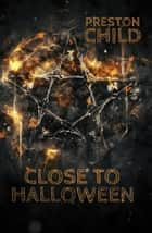 Close to Halloween ebook by Preston Child