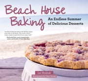 Beach House Baking - An Endless Summer of Delicious Desserts ebook by Lei Shishak ,Chau Vuong