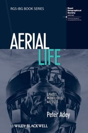 Aerial Life - Spaces, Mobilities, Affects ebook by Peter Adey