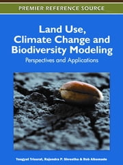 Land Use, Climate Change and Biodiversity Modeling - Perspectives and Applications ebook by Yongyut Trisurat,Rajendra P. Shrestha,Rob Alkemade