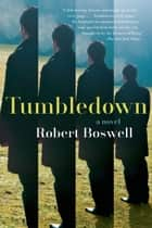 Tumbledown - A Novel ebook by Robert Boswell