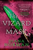 The Vizard Mask - A captivating Restoration adventure eBook by Diana Norman