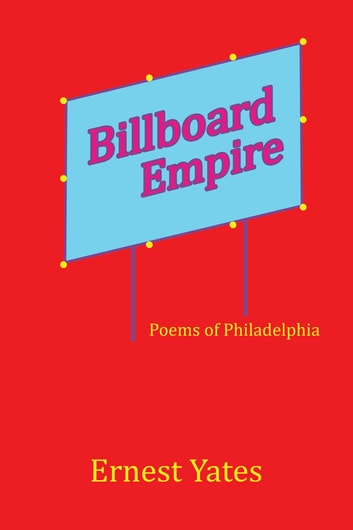 Billboard Empire - Poems of Philadelphia ebook by Ernest Yates