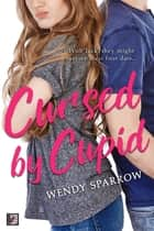 Cursed by Cupid ebook by Wendy Sparrow