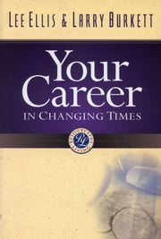 Your Career in Changing Times ebook by Larry Burkett, Lee Ellis