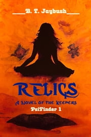 Relics: a Novel of the Keepers (PsiFinder1) ebook by B. T. Jaybush