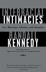 Interracial Intimacies - Sex, Marriage, Identity, and Adoption ebook by Randall Kennedy