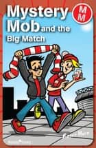 Mystery Mob and the Big Match eBook by Roger Hurn