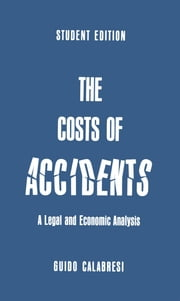 The Cost of Accidents - A Legal and Economic Analysis ebook by Guido Calabresi