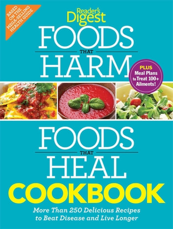 Foods that Harm and Foods that Heal Cookbook - 250 Delicious Recipes to Beat Disease and Live Longer ebook by Editors of Reader's Digest