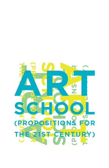 Art School - (Propositions for the 21st Century) ebook by Steven Henry Madoff