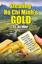 Stealing Ho Chi Minh's Gold ebook by Jim Miller
