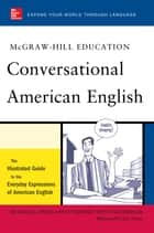 McGraw-Hill's Conversational American English ebook by Richard Spears,Betty Birner,Steven Kleinedler,Luc Nisset