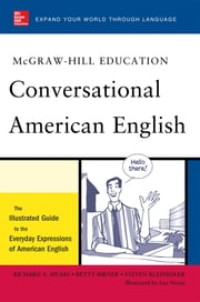 McGraw-Hill's Conversational American English - The Illustrated Guide to Everyday Expressions of American English ebook by Richard Spears,Betty Birner,Steven Kleinedler,Luc Nisset