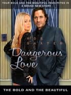 Dangerous Love: The Bold and the Beautiful ebook by Ros Baxter