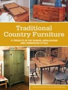 Traditional Country Furniture - 21 Projects in the Shaker, Appalachian and Farmhouse Styles ebook by Editors of Popular Woodworking