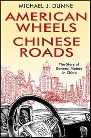 American Wheels, Chinese Roads - The Story of General Motors in China ebook by Kobo.Web.Store.Products.Fields.ContributorFieldViewModel