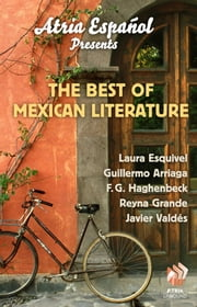 Atria Español Presents: The Best of Mexican Literature ebook by Guillermo Arriaga,F. G. Haghenbeck,Reyna Grande,Laura Esquivel,Javier Valdes