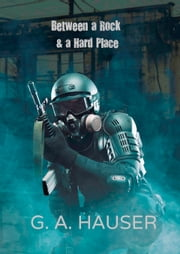 Between a Rock & a Hard Place ebook by G. A. Hauser