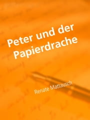 Peter und der Papierdrache - Kinderbuch ebook by Renate Mattausch