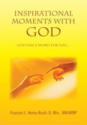 INSPIRATIONAL MOMENTS WITH GOD ebook by D. Min., RN/ARNP Frances L. Henry-Bush