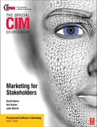 CIM Coursebook 08/09 Marketing for Stakeholders ebook by Neil Botten,Julia McColl,David Harris,Michelle Gledhill