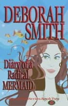 Diary Of A Radical Mermaid ebook by Deborah Smith