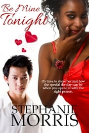 Be Mine Tonight - (My Sexy Valentine, Book 3) ebook by Stephanie Morris