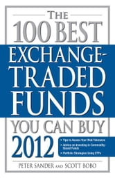 The 100 Best Exchange-Traded Funds You Can Buy 2012 ebook by Peter Sander,Scott Bobo