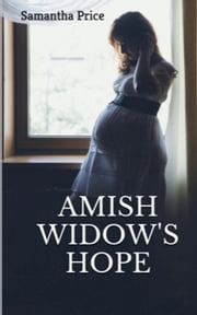 Amish Widow's Hope - Expectant Amish Widows, #1 ebook by Samantha Price