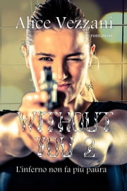 Without you #2 - L'inferno non fa più paura ebook by Alice Vezzani