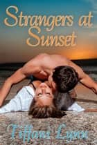 Strangers At Sunset ebook by Tiffani  Lynn