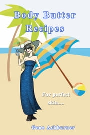 Body Butter Recipes ebook by Gene Ashburner