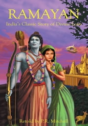 Ramayan - India's Classic Story of Divine Love ebook by P. R. Mitchell
