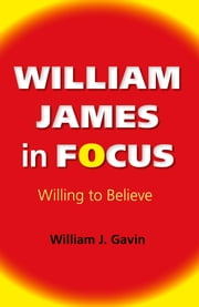 William James in Focus - Willing to Believe ebook by William J. Gavin