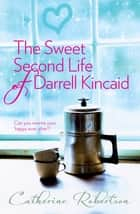 The Sweet Second Life of Darrell Kincaid ebook by