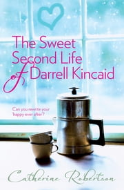 The Sweet Second Life of Darrell Kincaid ebook by Catherine Robertson