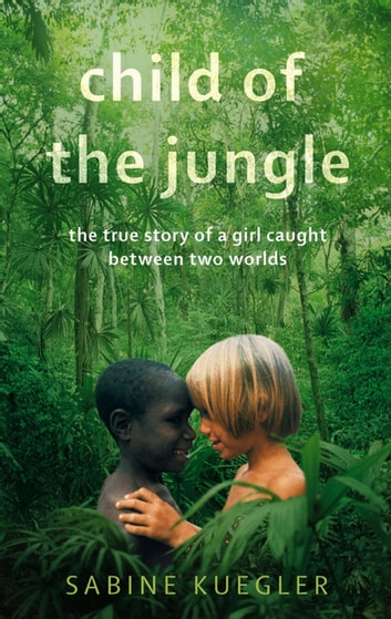 Child Of The Jungle ebook by Sabine Kuegler
