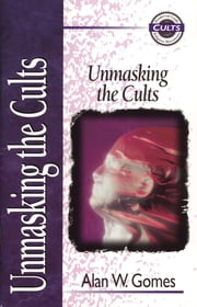 Unmasking the Cults ebook by Alan W. Gomes