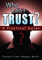 Who Can I Trust? ebook by Shaman Elder Maggie Wahls