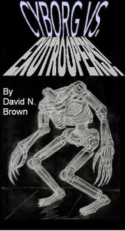 Cyborg Vs. EXOTROOPERS! ebook by David N. Brown